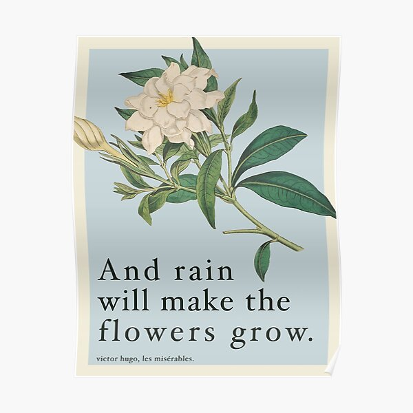 Rain Will Make The Flowers Grow - Les Miserables Quote Poster