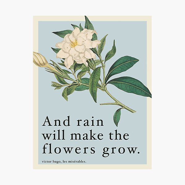 Rain Will Make The Flowers Grow - Les Miserables Quote Photographic Print