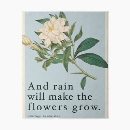 Rain Will Make The Flowers Grow - Les Miserables Quote Art Board Print