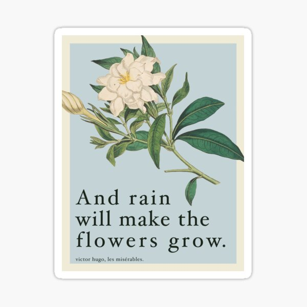 Rain Will Make The Flowers Grow - Les Miserables Quote Sticker