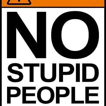 NO STUPID PEOPLE BEYOND THIS POINT by limitlezz