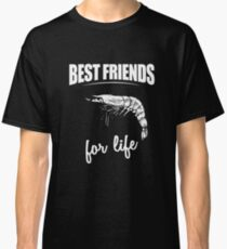 Best Friends For Life - Shrimp For Everyone Who Loves Shrimp Classic T-Shirt