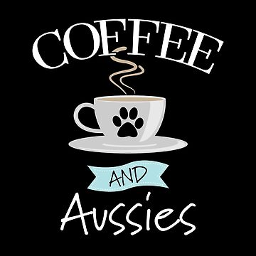 Australian Shepherd Dog Design - Coffee And Aussies by kudostees