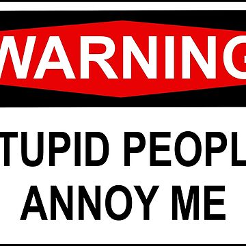 STUPID PEOPLE ANNOY ME by limitlezz
