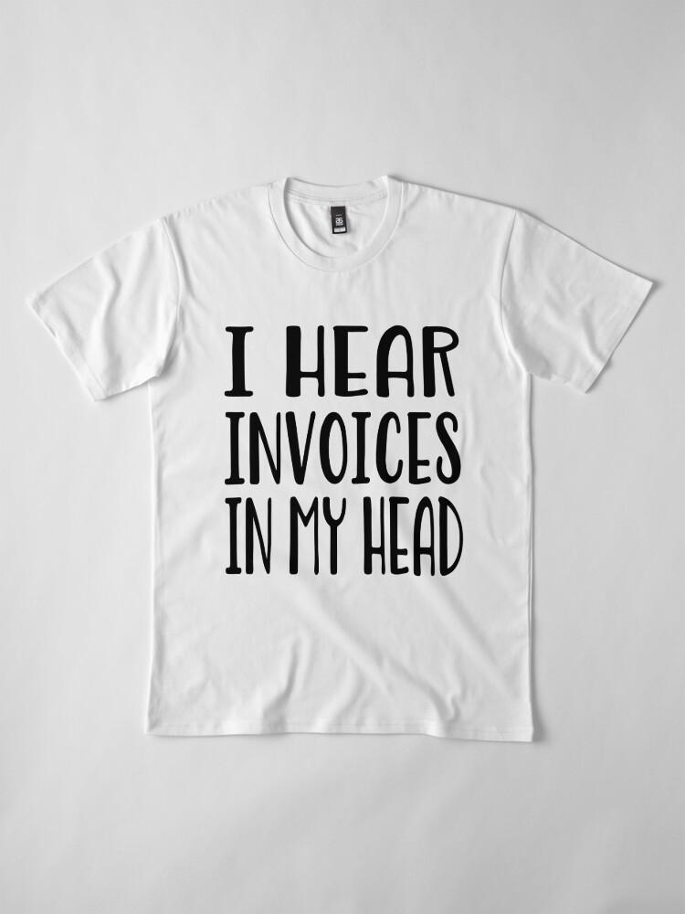 Alternative Ansicht von Ich höre Rechnungen in meinem Kopf - lustiges Rechnungshemd Premium T-Shirt
