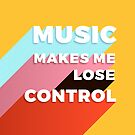 Music makes me lose control - modern typography by ShowMeMars