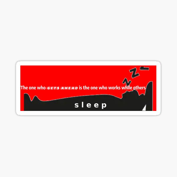 The one who gets ahead is the one who works while others sleep Sticker