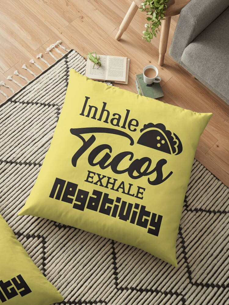 'Inhale Tacos, exhale negativity, funny quote, hilarious saying, food  quotes' Floor Pillow by byzmo