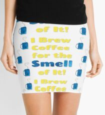 I Brew Coffee for the Smell of It! Mini Skirt