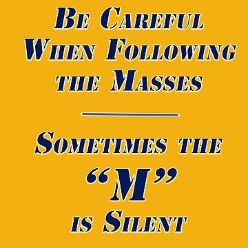 Be Carful When Following the Masses... by Buckwhite