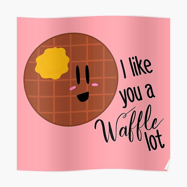 I like you a waffle lot Poster