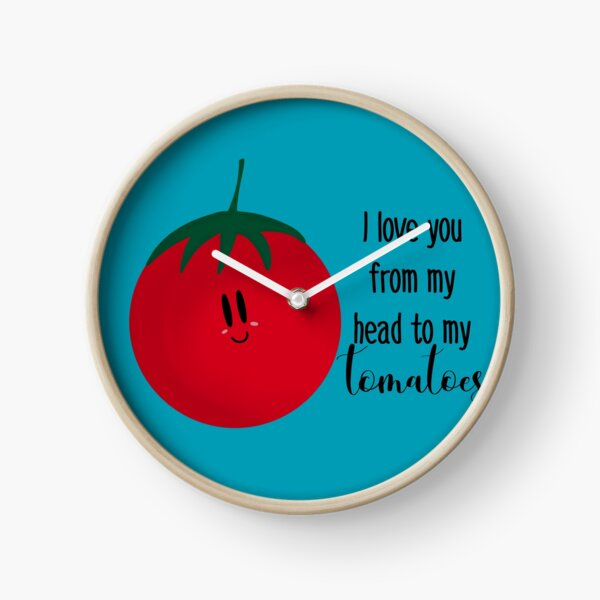 I love you from my head to my tomatoes Clock