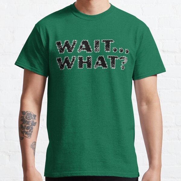 Wait... What? - Stoner Quotes Classic T-Shirt