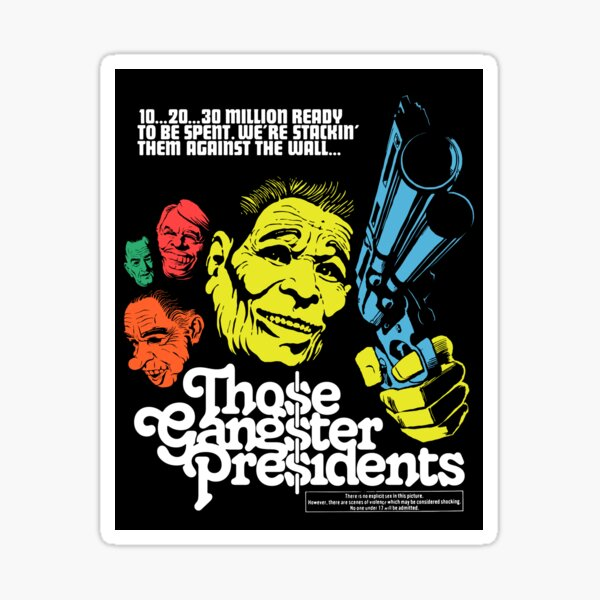 Those Gangster Presidents Sticker