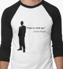 """""""Time to settle up."""" -Gavin Doran T-Shirt"""