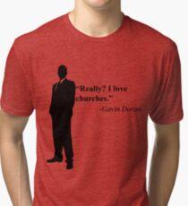 """Really? I love churches."" -Gavin Doran Tri-blend T-Shirt"