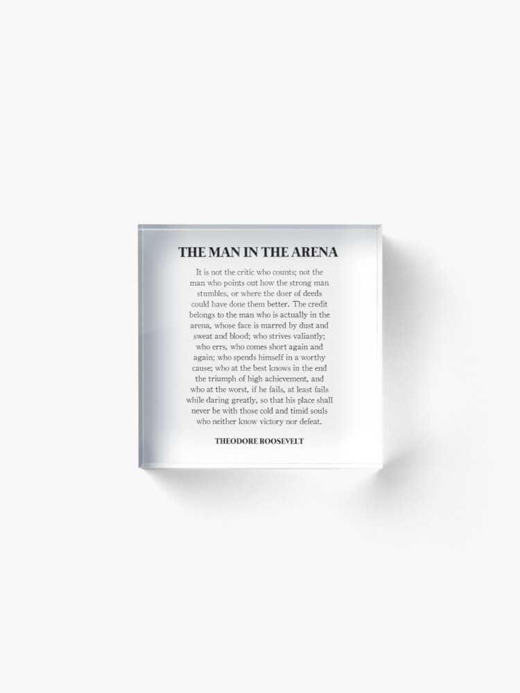 Alternate view of The man in the arena, Theodore Roosevelt, Daring Greatly, Quote Acrylic Block