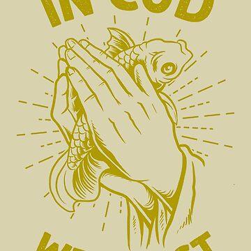 Funny In Cod We Trust -Fun Religious Parody, Silly Dogma Irony, Funny Mocking Christianity, Non-Believers Joke by manbird