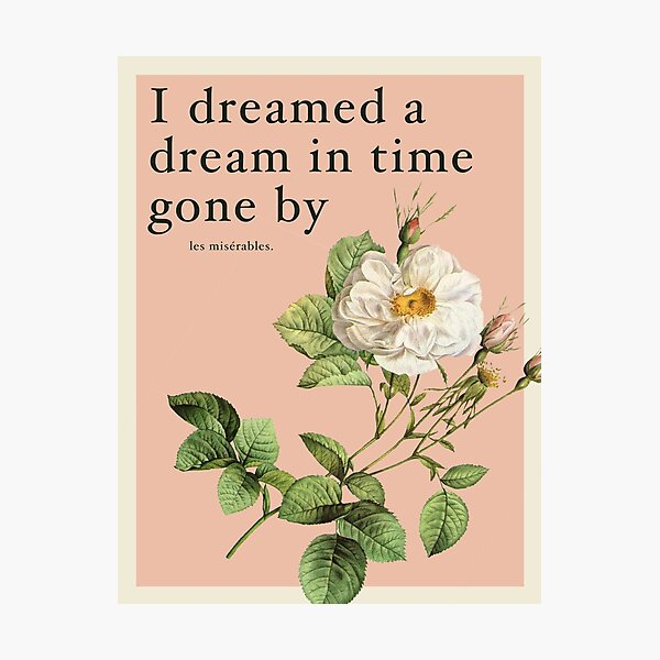 I Dreamed a Dream - Les Mis Quote Photographic Print