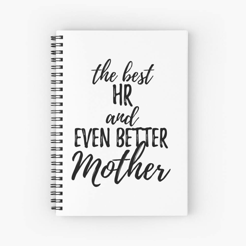 HR Mother Funny Gift Idea for Mom Gag Inspiring Joke The Best And Even Better Spiral Notebook