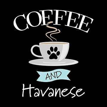 Havanese Dog Design - Coffee And Havanese by kudostees