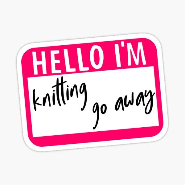 Hello I'm knitting Go Away Sticker