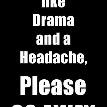 You Smell Like Drama and a Headache by imphavok
