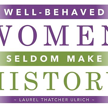 Well behaved women seldom make history by RedCloudDesign