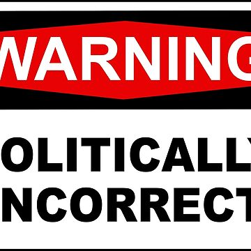 POLITICALLY INCORRECT by limitlezz