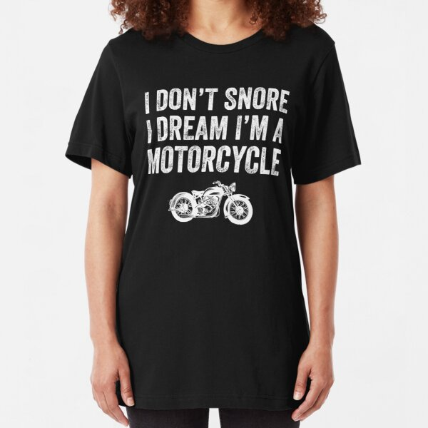 I don't snore i dream i'm a motorcycle - funny biker Slim Fit T-Shirt