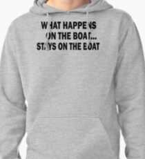 What happens on the boat... Stays on the boat - T-Shirt Pullover Hoodie