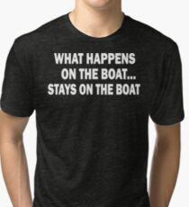 What happens on the boat... Stays on the boat - T-Shirt Tri-blend T-Shirt