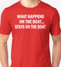 What happens on the boat... Stays on the boat - T-Shirt Unisex T-Shirt