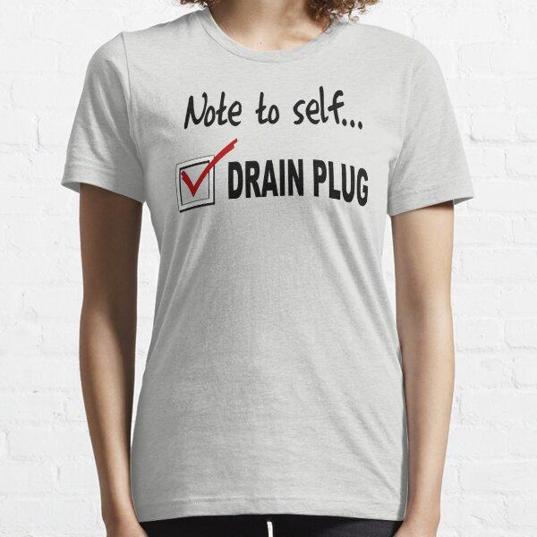 Note to self... Check drain plug Essential T-Shirt