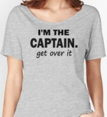 I'm the Captain... Get over it - Tshirt Women's Relaxed Fit T-Shirt