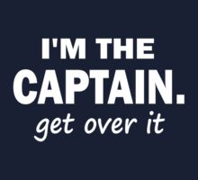 I'm the Captain... Get over it - Tshirt