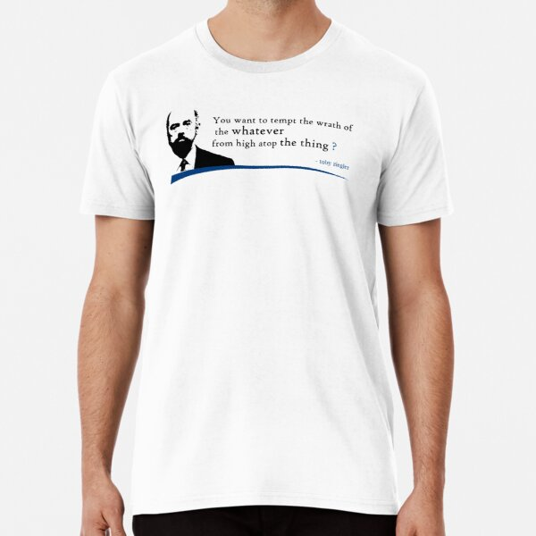 Toby Ziegler - You want to tempt the wrath of the whatever from high atop the thing ? Premium T-Shirt