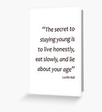 Lucille Ball - Secret to staying young... (Amazing Sayings) Greeting Card
