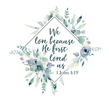 We Love Because He First Loved Us | Bible Verse Art by PraiseQuotes