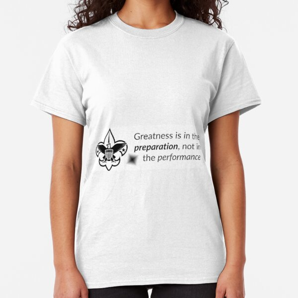 Greatness is in the Preparation, not the Performance Classic T-Shirt