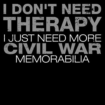 Need More Civil War Memorabilia American History T Shirts by shoppzee