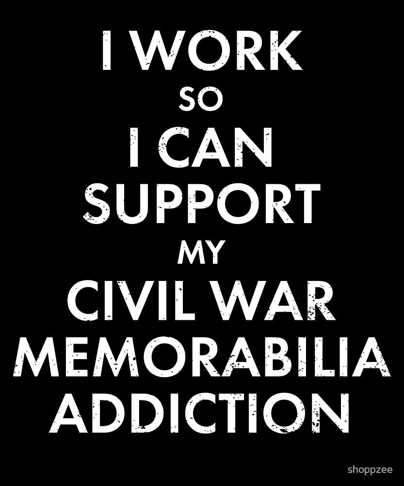 Civil War Memorabilia Addiction American History Shirt by shoppzee