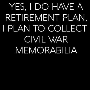 Retirement Plan Collect Civil War Memorabilia by shoppzee