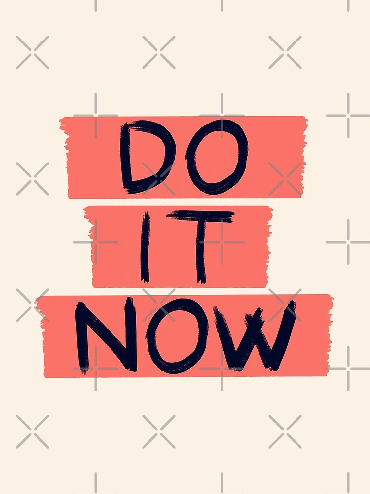 DO IT NOW #redbubble #motivational by designdn