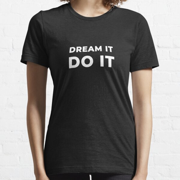 Dream It Do It Essential T-Shirt