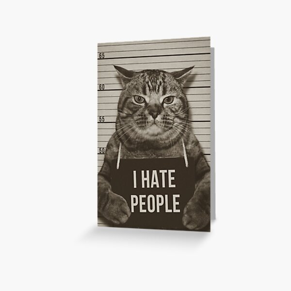I hate people - A grumpy cat! Greeting Card