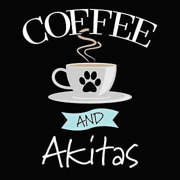 Akita Dog Design - Coffee And Akitas by kudostees