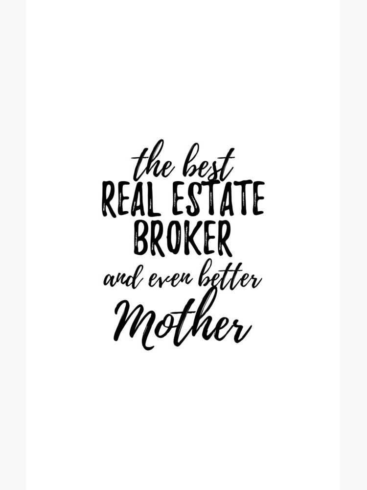 Real Estate Broker Mother Funny Gift Idea for Mom Gag Inspiring Joke The Best And Even Better by Funny-Quotes