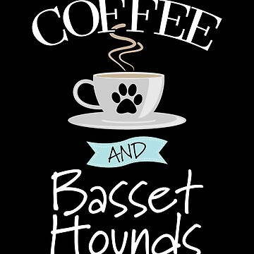Basset Hound Dog Design - Coffee And Basset Hounds by kudostees
