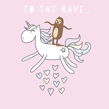 Unicorn Sloth Funny Riding To The Rave Sloth Riding Unicorn by thespottydogg